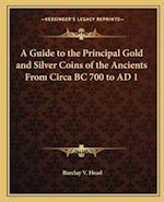 A Guide to the Principal Gold and Silver Coins of the Ancients from Circa BC 700 to Ad 1 af Barclay V. Head