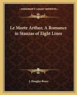 Le Morte Arthur, a Romance in Stanzas of Eight Lines af J. Douglas Bruce