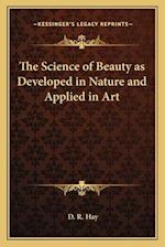 The Science of Beauty as Developed in Nature and Applied in Art af D. R. Hay