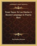 From Yauco to Las Marias a Recent Campaign in Puerto Rico af Karl Stephen Herrmann