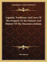 Legends, Traditions and Laws of the Iroquois or Six Nations and History of the Tuscarora Indians af Elias Johnson