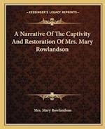 A Narrative of the Captivity and Restoration of Mrs. Mary Rowlandson af Mrs Mary Rowlandson, Mary Rowlandson