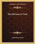 The Old Santa Fe Trail af Colonel Henry Inman