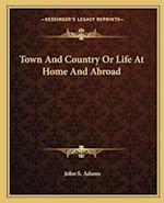 Town and Country or Life at Home and Abroad af John S. Adams