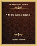 With the Turks in Palestine af Alexander Aaronsohn