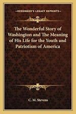 The Wonderful Story of Washington and the Meaning of His Life for the Youth and Patriotism of America af C. M. Stevens