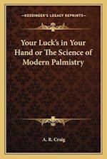 Your Luck's in Your Hand or the Science of Modern Palmistry