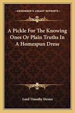 A Pickle for the Knowing Ones or Plain Truths in a Homespun Dress af Lord Timothy Dexter