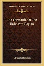 The Threshold of the Unknown Region af Clements Markham