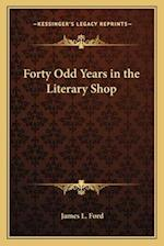 Forty Odd Years in the Literary Shop af James L. Ford