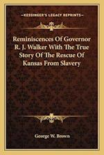 Reminiscences of Governor R. J. Walker with the True Story of the Rescue of Kansas from Slavery af George W. Brown