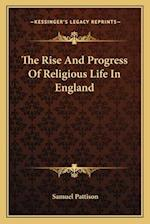 The Rise and Progress of Religious Life in England af Samuel Pattison