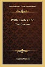 With Cortes the Conqueror af Virginia Watson