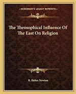 The Theosophical Influence of the East on Religion af R. Heber Newton