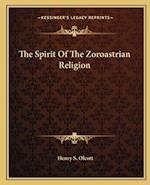 The Spirit of the Zoroastrian Religion