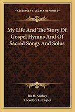 My Life and the Story of Gospel Hymns and of Sacred Songs and Solos af Ira D. Sankey