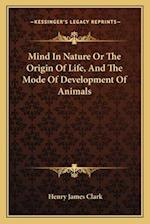 Mind in Nature or the Origin of Life, and the Mode of Development of Animals af Henry James Clark