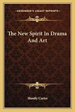 The New Spirit in Drama and Art af Huntly Carter