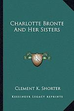 Charlotte Bronte and Her Sisters af Clement K. Shorter