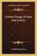 Goethe's Image of Man and Society af Arnold Bergstraesser