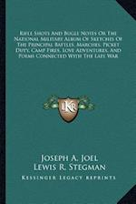 Rifle Shots and Bugle Notes or the National Military Album of Sketches of the Principal Battles, Marches, Picket Duty, Camp Fires, Love Adventures, an af Joseph A. Joel, Lewis R. Stegman