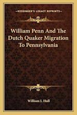 William Penn and the Dutch Quaker Migration to Pennsylvania af William I. Hull
