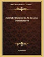 Hermetic Philosophy and Mental Transmutation