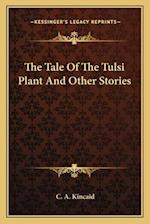 The Tale of the Tulsi Plant and Other Stories af C. A. Kincaid