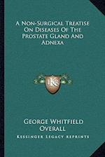 A Non-Surgical Treatise on Diseases of the Prostate Gland and Adnexa af George Whitfield Overall