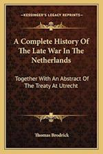 A Complete History of the Late War in the Netherlands af Thomas Brodrick