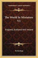 The World in Miniature V1 af W. H. Pyne