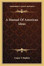 A Manual of American Ideas af Caspar T. Hopkins