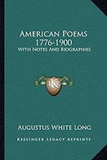 American Poems 1776-1900 af Augustus White Long