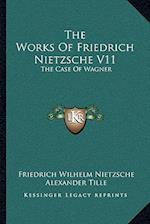 The Works of Friedrich Nietzsche V11
