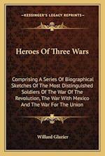 Heroes of Three Wars af Willard Glazier
