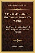 A Practical Treatise on the Diseases Peculiar to Women af Samuel Ashwell