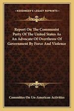 Report on the Communist Party of the United States as an Advocate of Overthrow of Government by Force and Violence af Committee on Un-American Activities