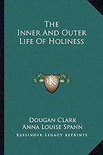 The Inner and Outer Life of Holiness af Dougan Clark