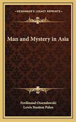 Man and Mystery in Asia af Ferdinand Ossendowski, Lewis Stanton Palen