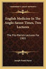 English Medicine in the Anglo-Saxon Times, Two Lectures af Joseph Frank Payne