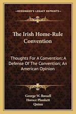 The Irish Home-Rule Convention af Horace Plunkett, John Quinn, George W. Russell