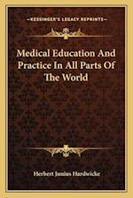 Medical Education and Practice in All Parts of the World af Herbert Junius Hardwicke