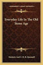 Everyday Life in the Old Stone Age af Marjorie Quennell