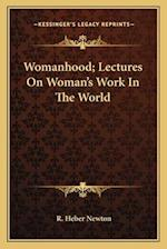 Womanhood; Lectures on Woman's Work in the World af R. Heber Newton
