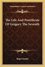 The Life and Pontificate of Gregory the Seventh af Roger Gresley