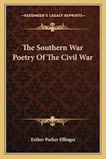 The Southern War Poetry of the Civil War af Esther Parker Ellinger