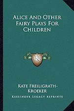 Alice and Other Fairy Plays for Children af Kate Freiligrath-Kroeker