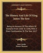 The History and Life of King James the Sext af Thomas Thomson, John Colville