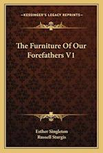 The Furniture of Our Forefathers V1