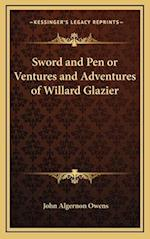 Sword and Pen or Ventures and Adventures of Willard Glazier af John Algernon Owens